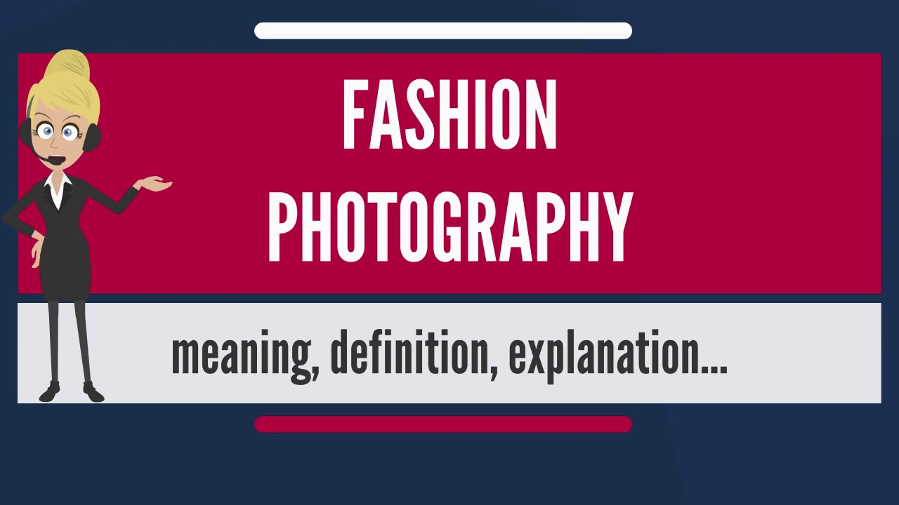 What Is Fashion Photography What Does Fashion Photography Mean Fashion Photography Meaning Youtube