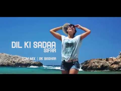 Dil Ki Sada - EDM Mix | VIDEO | Sifar | AK...