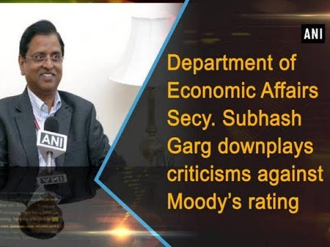 Department of Economic Affairs Secy. Subhash Garg downplays criticisms against Moody's rating