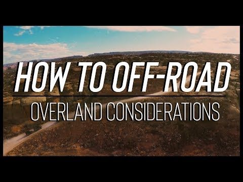 How to Off-road: Overland Considerations