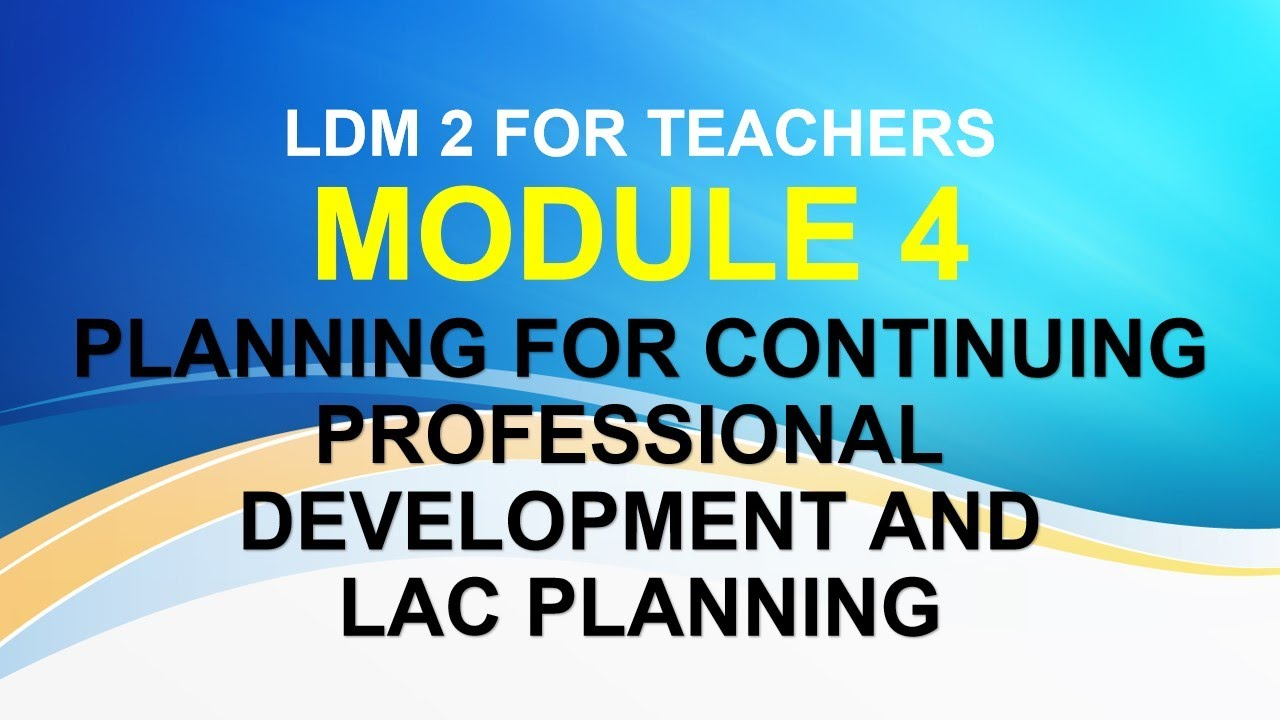 Download LDM 2 FOR TEACHERS MODULE 4PLANNING FOR CONTINUING PROFESSIONAL DEVELOPMENT AND LAC PLANNING