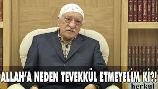 Fethullah Gülen | Allah'a Neden Tevekkül Etmeyelim Ki?!