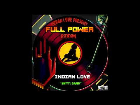 INDIAN LOVE - SHITTI GANG (FULL POWER RIDDIM) [AUDIO]