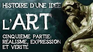 11- Art histoire d'une idée. Cinquième partie : réalisme, expression et vérité