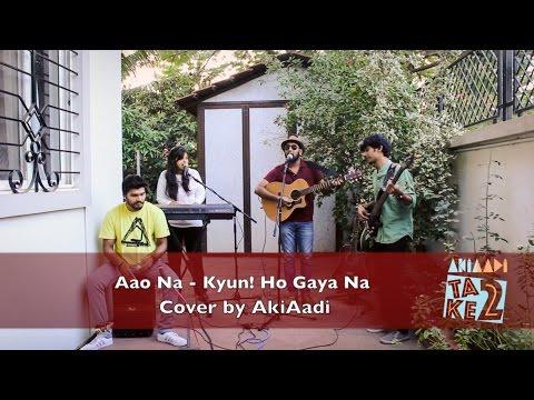 Aao Na - Kyun! Ho Gaya Na Cover by AkiAadi