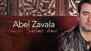 Sublime Amor - Abel Zavala - Video Oficial