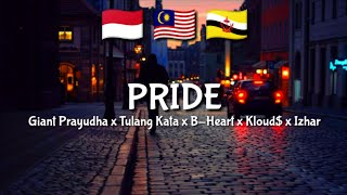 PRIDE - Giant Prayudha x Tulang Kata x B-Heart x Kloud$ x Izhar (Lirik) ❤️❤️❤️