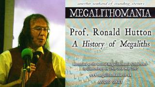 Prof. Ronald Hutton: A History of Megaliths [AUDIO] Megalithomania 2007