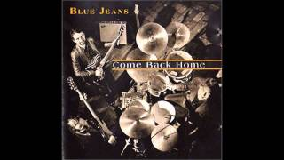 Blue Jeans - Come Back Home