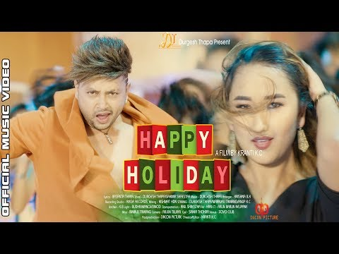Happy Holiday Official Music Video    Durgesh Thapa 2018 Durgesh thapa new song