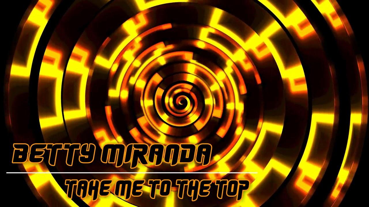 Betty Miranda - Take me to the top (JOHN SPECTRE REMIX)