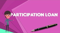What is Participation loan?, Explain Participation loan, Define Participation loan