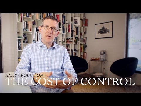 "Andy Crouch, Author of 'Strong and Weak' - ""The Cost of Control"""