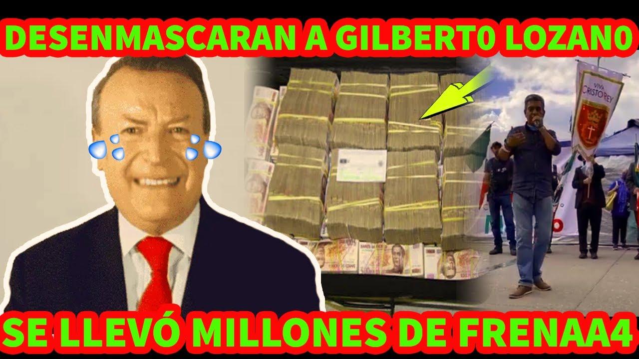DESSENMASCARAN A GILBERTO LOZANO SE LLEVO EL DINERO DE FRENAA4