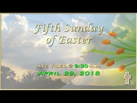 Fifth Sunday of Easter - Mass at St. Charles - April 29, 2018