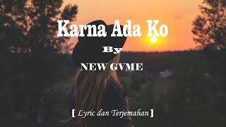New Gvme - Karna Ada Ko  Lirik & Artinya