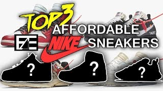 TOP 3 AFFORDABLE NIKE SNEAKERS