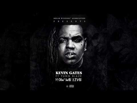 Kevin Gates - How We Live Ft. Yung Blaze