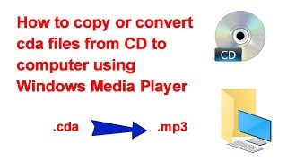 how to copy or convert cda files from CD to computer using Windows Media Player
