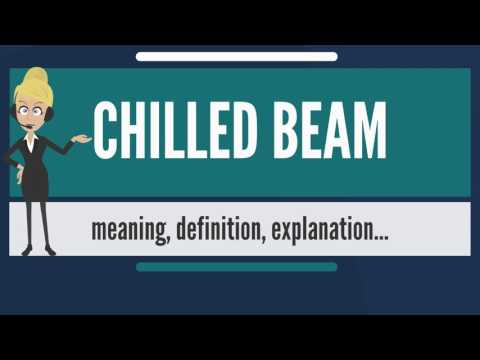 What is CHILLED BEAM? What does CHILLED BEAM mean? CHILLED BEAM meaning, definition & explanation