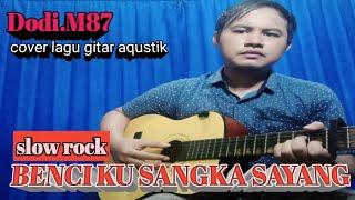 Benci Ku Sangka Sayang Sonia  Cover By Dodi