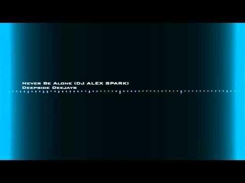 Deepside Deejays - Never Be Alone (DJ ALEX SPARK)