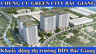 Chung cư Green city Bắc Giang khuấy động thị trường BĐS Bắc Giang