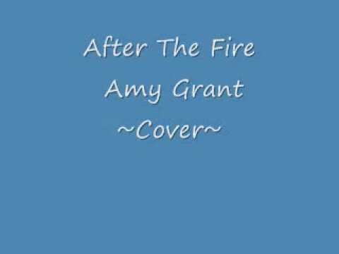 After The Fire ~ Amy Grant Cover