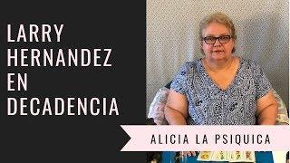 LARRY HERNANDEZ EN DECADENCIA!