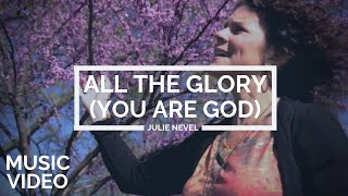 Julie Nevel | All The Glory (You Are God) [MUSIC VIDEO]