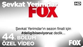 Şevkat Yerimdar'ın sezon finali için #deligibiseviyoruz dedik!