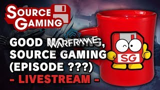 Good WARFRAME, Source Gaming! (Episode ???) -Livestream-