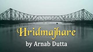 Hridmajhare by Arnab Dutta | Being Indian Music