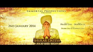 SHUKAR DATEYA (OUT NOW) - Prabh Gill & DesiRoutz by Immortal Productions