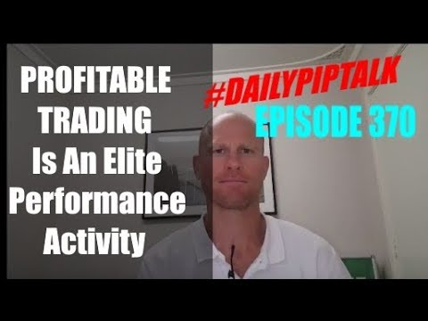 #DailyPipTalk Episode #370: PROFITABLE TRADING Is An Elite Performance Activity