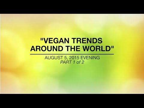 VEGAN TRENDS AROUND THE WORLD - Part1/2 Aug 5, 2015