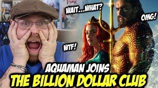 Aquaman Joins Billion Dollar Club!........Wait What?!!!!