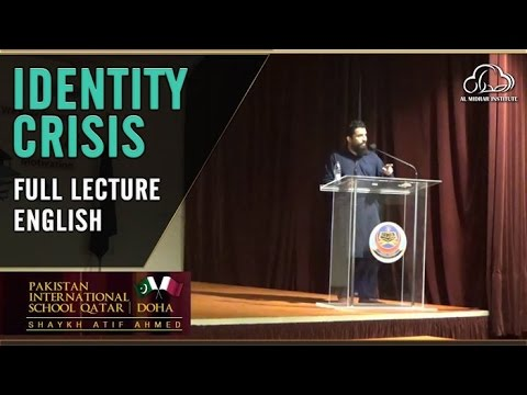 Identity Crisis | Full English Lecture by Shaykh Atif Ahmed at Doha, Qatar | Almidrar Institute