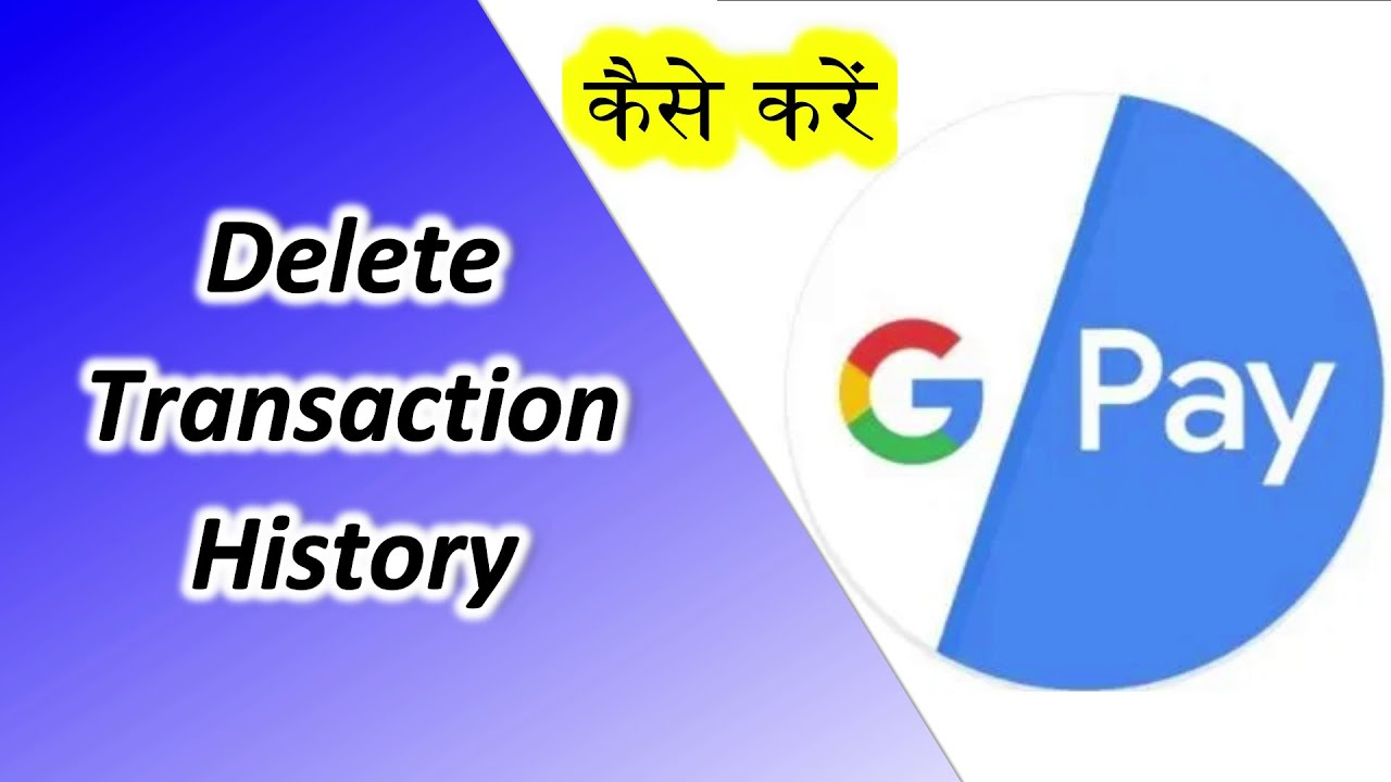How To Delete Google Pay Transaction History  Remove Chats From Tez Google  Pay App  Clear History