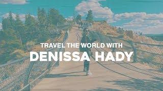 Travel the World with Denissa Hady