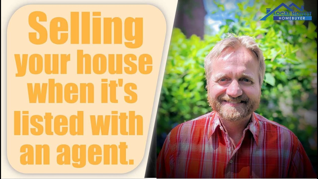 Selling your house when it's listed with an agent.