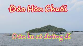 Cuộc sống khó khăn cùng cực ở đảo Hòn Chuối, nơi người dân chưa có đường đi