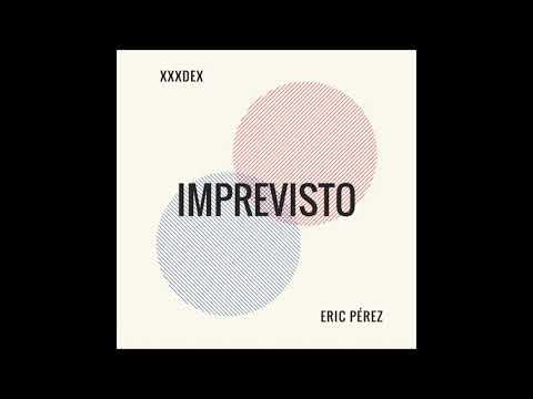"ERIC PÉREZ ft XXXDEX: ""IMPREVISTO"""