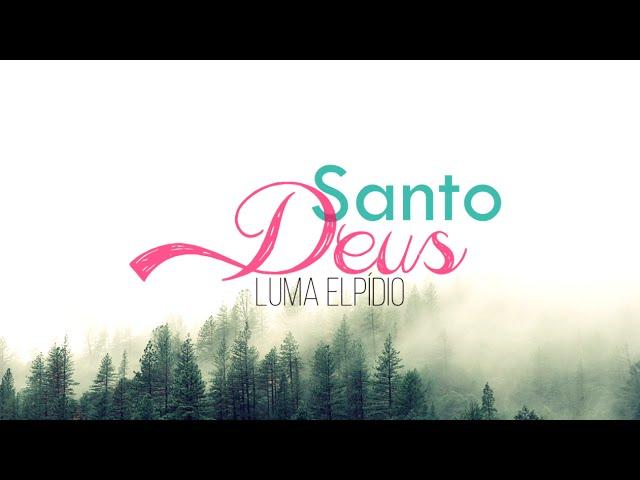 Luma Elpídio - Santo Deus (Letra)