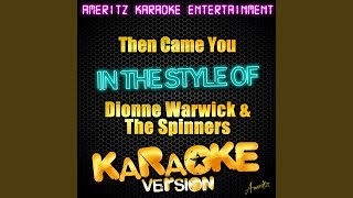 Then Came You (In the Style of Dionne Warwick & The Spinners) (Karaoke Version)