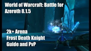 WoW: BFA 8.1.5 2k+ Arena Frost DK Guide and PvP