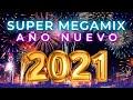 🔥 🔥 SUPER MEGAMIX AÑO NUEVO 2021🔥 🔥  | Lo mejor y lo mas escuchado del 2020 | MIX FIESTA FIN DE AÑO