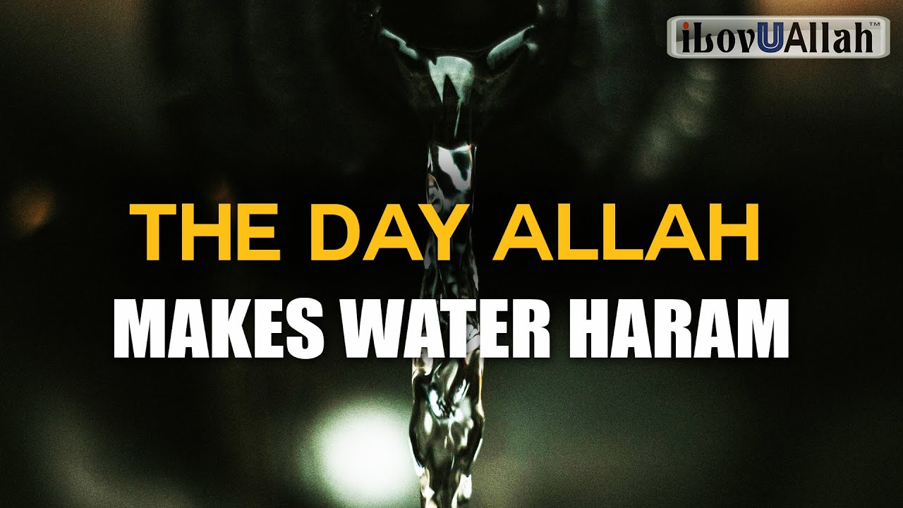 THE DAY ALLAH MAKES WATER HARAM