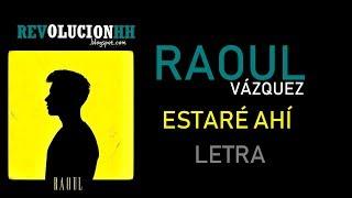 Raoul Vázquez - Estaré Ahí | Letra (Lyric Video)