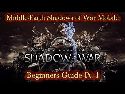 Shadow Of War Mobile Beginner Guide PT. 1 Overview